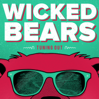 Wicked Bears - Tuning Out